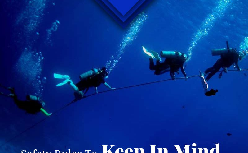 Safety Rules To Keep In Mind, When Going Scuba Diving
